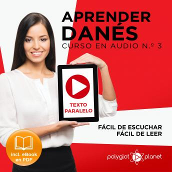 Download Aprender Danés - Texto Paralelo - Fácil de Leer - Fácil de Escuchar: Curso en Audio No. 3 [Learn Danish - Parallel Text - Easy Reader - Easy Audio - Audio Course No. 3]: Lectura Fácil en Danés by Polyglot Planet