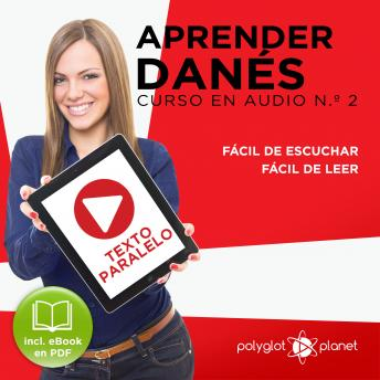 Download Aprender Danés - Texto Paralelo - Fácil de Leer - Fácil de Escuchar: Curso en Audio No. 2 [Learn Danish - Parallel Text - Easy Reader - Easy Audio: Audio Course No. 2]: Lectura Fácil en Danés by Polyglot Planet
