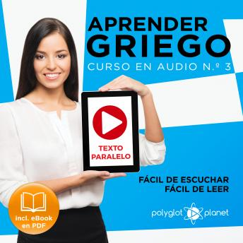 Aprender Griego - Texto Paralelo - Fácil de Leer - Fácil de Escuchar: Curso en Audio, No. 3 [Learn Greek - Parallel Text - Easy Reader - Easy Audio: Audio Course, No. 3]: Lectura Fácil en Griego