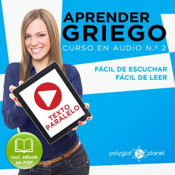 Aprender Griego - Texto Paralelo - Fácil de Leer - Fácil de Escuchar: Curso en Audio, No. 2 [Learn Greek - Parallel Text - Easy Reader - Easy Audio: Audio Course, No. 2]: Lectura Fácil en Griego