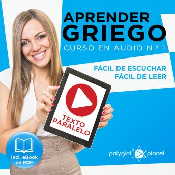 Aprender Griego - Texto Paralelo - Fácil de Leer - Fácil de Escuchar: Curso en Audio, No. 1 [Learn Greek - Parallel Text - Easy Reader - Easy Audio: Audio Course No. 1]: Lectura Fácil en Griego, Polyglot Planet