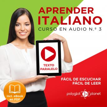 Aprender Italiano - Texto Paralelo - Fácil de Leer - Fácil de Escuchar: Curso en Audio, No. 3 [Learn Italian - Audio Course No. 3]: Lectura Fácil en Italiano [Easy Reading in Italian]