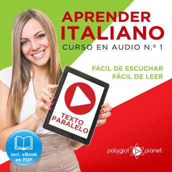 Aprender Italiano - Texto Paralelo - Fácil de Leer - Fácil de Escuchar: Curso en Audio, No. 1 [Learn Italian - Parallel Text - Easy Reader - Easy Audio: Audio Course, No. 1]: Lectura Fácil en Italiano, Polyglot Planet
