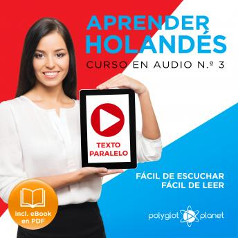 Aprender Holandés - Fácil de Leer - Fácil de Escuchar - Texto paralelo: Curso en Audio No. 3 [ Learn Dutch - Audio Course No. 3]: Lectura Fácil en Holandés [Easy Reading in Dutch], Polyglot Planet
