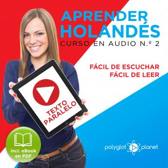 Aprender Holandés - Fácil de Leer - Fácil de Escuchar - Texto Paralelo: Curso en Audio No. 2 [Learn Dutch: Audio Course No. 2]: Lectura Fácil en Holandés, Audio book by Polyglot Planet