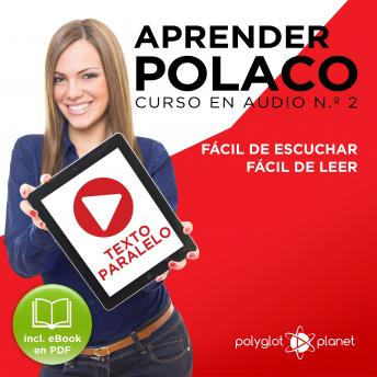Aprender Polaco - Texto Paralelo - Fácil de Leer - Fácil de Escuchar: Curso en Audio No. 2 [Learn Polish - Parallel Text - Easy Reader - Easy Audio: Audio Course No. 2]: Lectura Fácil en Polaco