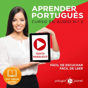 Download Aprender Portugués - Texto Paralelo - Fácil de Leer - Fácil de Escuchar: Curso en Audio, No. 3 [Learn Portugese - Parallel Text - Easy Reader - Easy Audio - Audio Course No. 3]: Lectura Fácil en Portu by Polyglot Planet