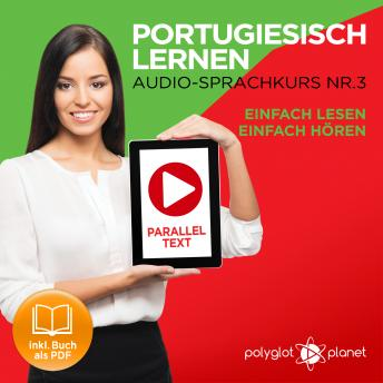 Portugiesisch Lernen: Einfach Lesen, Einfach Hören: Paralleltext: Portugiesisch Audio Sprachkurs Nr. 3 - Der Portugiesisch Easy Reader - Easy Audio Sprachkurs, Polyglot Planet