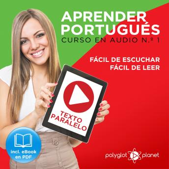 Aprender Portugués - Texto Paralelo - Fácil de Leer - Fácil de Escuchar - Curso en Audio No. 1 [Learn Portugese - Parallel Text - Easy Reader - Easy Audio - Audio Course No. 1]: Lectura Fácil en Portu, Audio book by Polyglot Planet