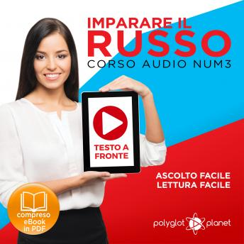 Imparare il Russo - Lettura Facile - Ascolto Facile - Testo a Fronte: Russo Corso Audio Num. 3 [Learn Russian - Parellel Text: Russian Audio Course Num. 3]