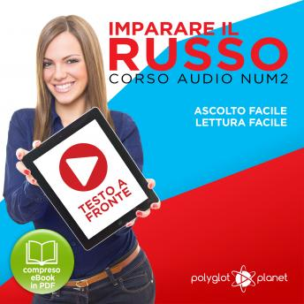 Imparare il Russo - Lettura Facile - Ascolto Facile - Testo a Fronte: Russo Corso Audio Num. 2 [Learn Russian - Parellel Text: Russian Audio Course Num. 2]