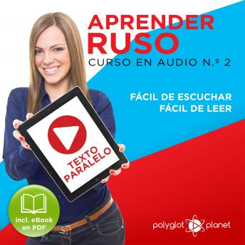 Download Aprender Russo - Texto Paralelo - Fácil de Leer - Fácil de Escuchar: Curso en Audio, No. 2 [Learn Russian - Parallel Text - Easy Reader - Easy Audio: Audio Course No. 2]: Lectura Fácil en Ruso by Polyglot Planet