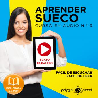 Aprender Sueco - Fácil de Leer - Fácil de Escuchar - Texto Paralelo: Curso en Audio, No.3 [Learn Swedish - Easy Reader - Easy Audio - Parallel Text: Audio Course No. 3]: Lectura Fácil en Sueco, Polyglot Planet