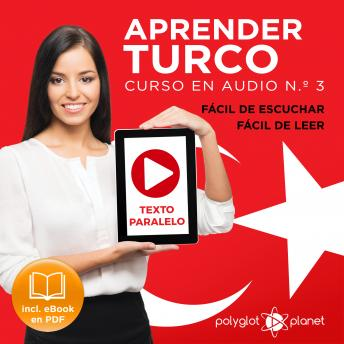 Aprender Turco - Fácil de Leer - Fácil de Escuchar - Texto Paralelo: Curso en Audio No. 3 [Learn Turkish - Easy Reader - Easy Audio - Parallel Text: Audio Course No. 3]: Lectura Fácil en Turco, Polyglot Planet