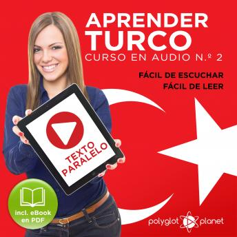Aprender Turco - Fácil de Leer - Fácil de Escuchar - Texto Paralelo: Curso en Audio No. 2 [Learn Turkish - Easy Reader - Easy Audio - Parallel Text: Audio Course No. 2]: Lectura Fácil en Turco, Polyglot Planet