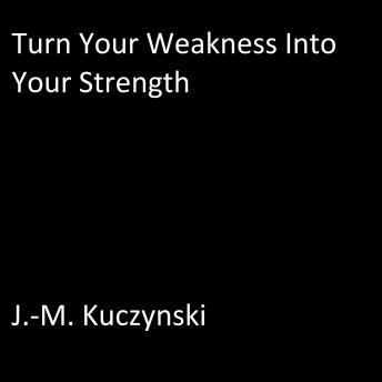 Turn Your Weakness into Your Strength