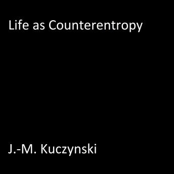 Life as Counter-entropy