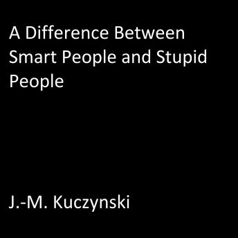 A Difference Between Smart People and Stupid People