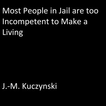 Most People in Jail are Too Incompetent to Make a Living