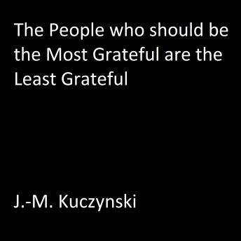 The People Who Should be the Most Grateful are the Least Grateful