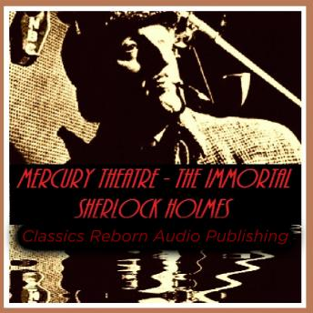 Detective: Mercury Theatre - The Immortal Sherlock Holmes, Classics Reborn Audio Publishing