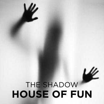 House of Fun, The Shadow