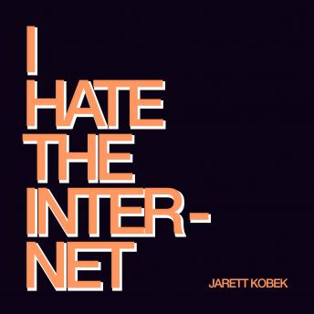 I Hate the Internet, Jarrett Kobek