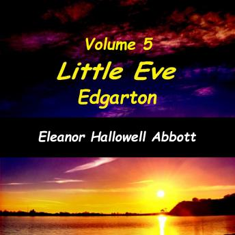 Little Eve Edgarton Volume 5, Eleanor Hallowell Abbott