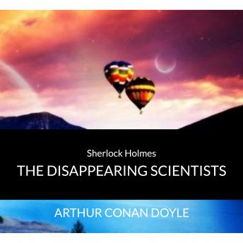 Sir Arthur Conan Doyle - Sherlock Holmes - The Disappearing Scientists, Arthur Conan Doyle