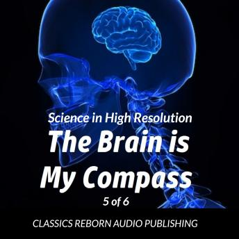 Science in High Resolution 5 of 6 The Brain Is My Compass [Navigation] (lecture), Classic Reborn Audio Publishing