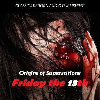 Origin of Superstitions - Friday the 13th, Classic Reborn Audio Publishing