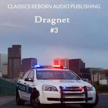Detective: Dragnet #3, Classic Reborn Audio Publishing