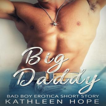 Big Daddy: Bad Boy Erotica Short Story, Kathleen Hope