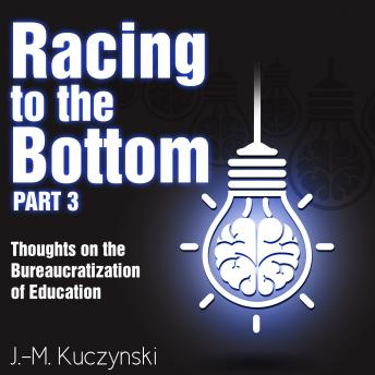 Racing to the Bottom Part 3: Thoughts on the Bureaucratization of Education, J.-M. Kuczynski