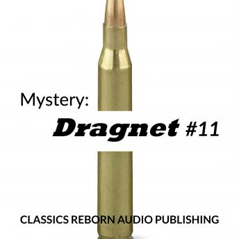 Mystery: Dragnet #11, Classics Reborn Audio Publishing