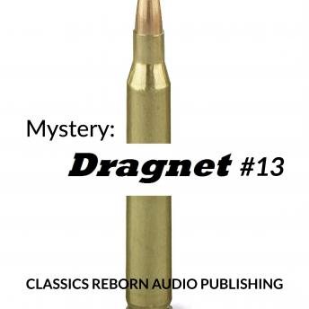 Mystery: Dragnet #13, Classics Reborn Audio Publishing