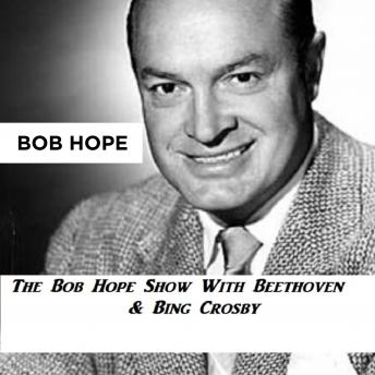 Download Bob Hope Show With Beethoven & Bing Crosby by Bob Hope