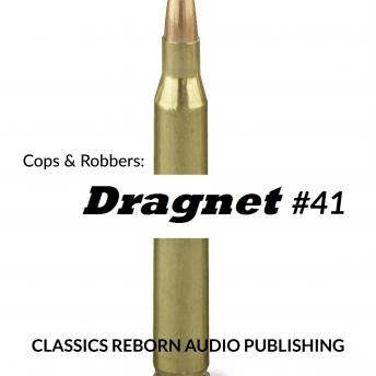 Cops & Robbers: Dragnet #41, Classic Reborn Audio Publishing