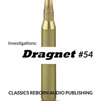 Investigations: Dragnet #54, Classic Reborn Audio Publishing