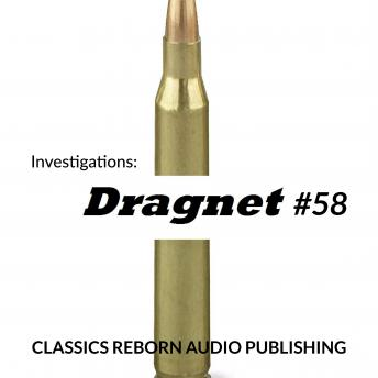 Investigations: Dragnet #58, Classic Reborn Audio Publishing