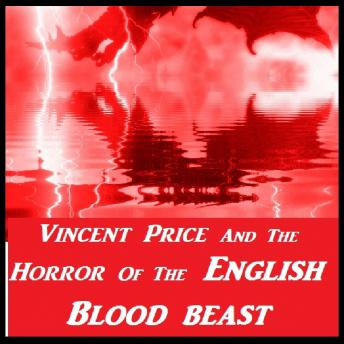 Download Vincent Price And The Horror Of The English Blood Beast by Vincent Price