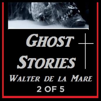 Ghost Stories 2 of 5 By Walter de la Mare, Audio book by Walter De La Mare