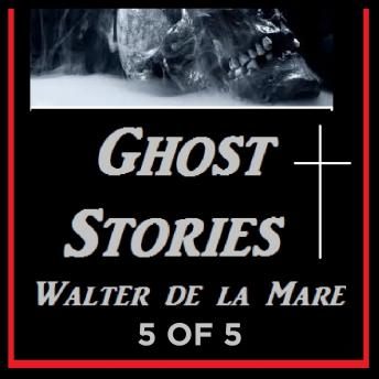 Ghost Stories 5 of 5 By Walter de la Mare