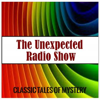 Download Unexpected Radio Show by Classic Tales of Mystery