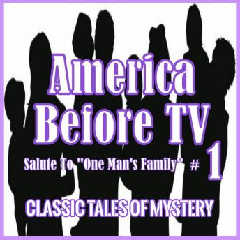 America Before TV - Salute To ''One Man's Family''  #1, Classic Tales of Mystery