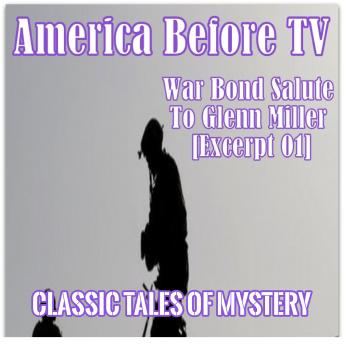 Download America Before TV - War Bond Salute To Glenn Miller [Excerpt 01] by Classic Tales of Mystery