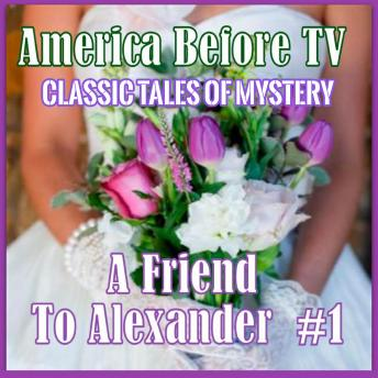 Download America Before TV - A Friend To Alexander  #1 by Classic Tales of Mystery