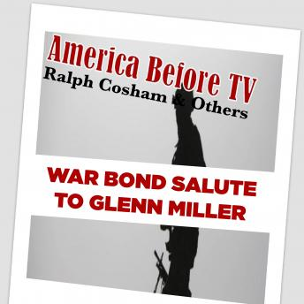 America Before TV - War Bond Salute To Glenn Miller [Excerpt 02]