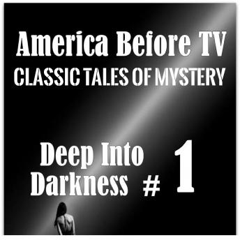 America Before TV - Deep Into Darkness  #1, Classic Tales of Mystery