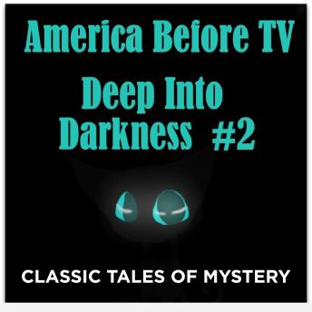 Download America Before TV - Deep Into Darkness  #2 by Classic Tales of Mystery